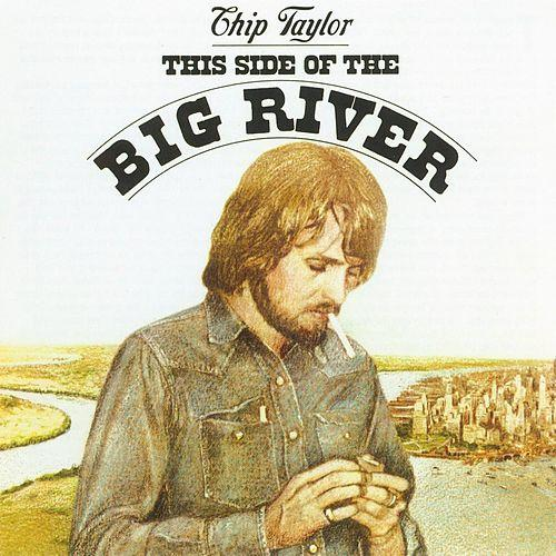 Chip taylor this side of the big river