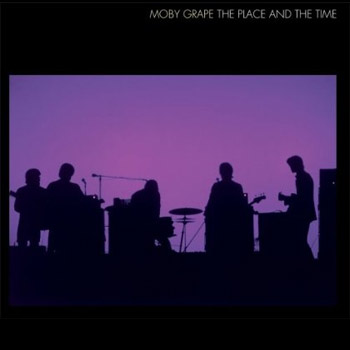 Moby grape theplaceandthetime