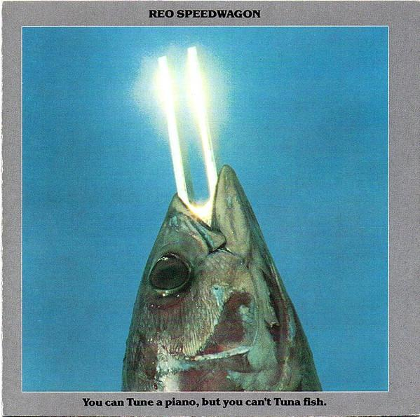 Reo speedwagon you can tune a piano but you can t tuna fish