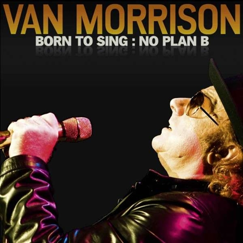 Van morrison born to sing no plan b 2012